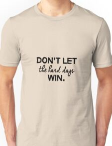 Don't let the hard days win. Unisex T-Shirt