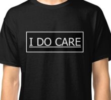 I DO CARE Classic T-Shirt