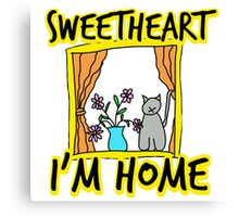 SweetHeart i'm home Canvas Print
