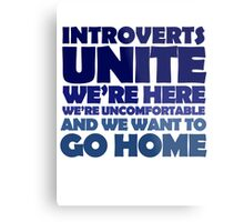 Introverts unite we're here we're uncomfortable and we want to go home Metal Print