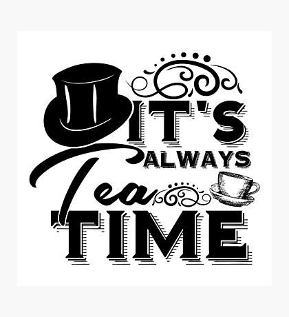 """""""Always tea time"""" - The Mad Hatter, Alice in wonderland Photographic Print"""