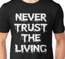 Never trust the Living Unisex T-Shirt