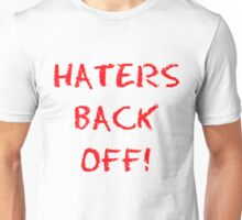 Haters back off! Unisex T-Shirt