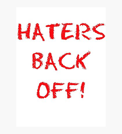 Haters back off! Photographic Print
