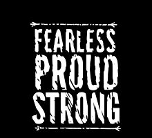 Fearless, Proud, and Strong by ChandlerLasch