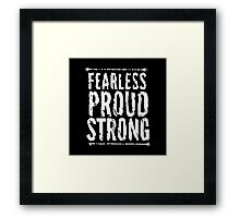 Fearless, Proud, and Strong Framed Print
