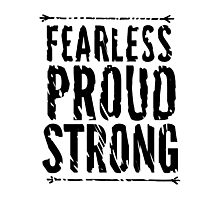 Fearless, Proud, and Strong Photographic Print
