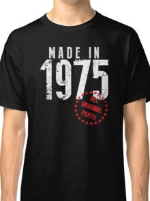 Made In 1975, All Original Parts Classic T-Shirt