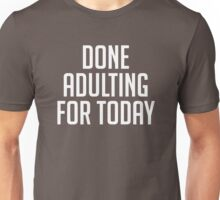 Done Adulting For Today Unisex T-Shirt