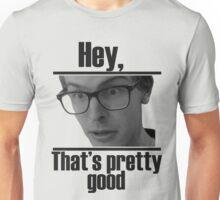 Hey, that's pretty good IDubbbzTV alternate Unisex T-Shirt