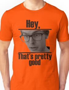 Hey, that's pretty good IDubbbzTV alternate Unisex T-Shirt