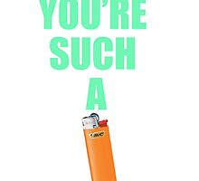 YOU'RE SUCH A BIC by memebase