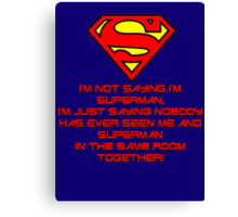 I'm not saying I'm Superman Canvas Print