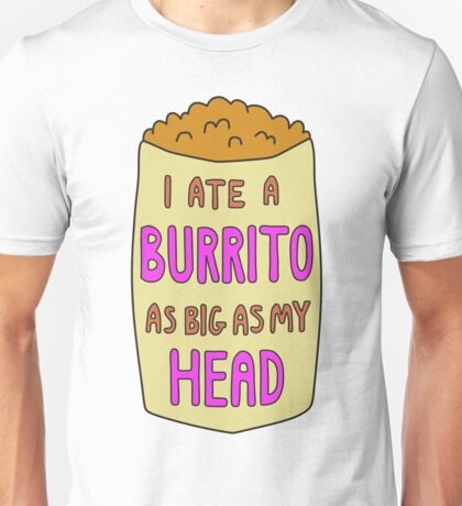 I Ate A Burrito As Big As My Head Unisex T-Shirt