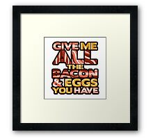 Ron Swanson - Give Me ALL the Bacon & Eggs You Have Framed Print