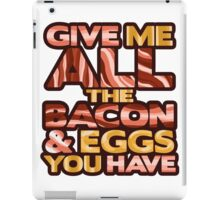 Ron Swanson - Give Me ALL the Bacon & Eggs You Have iPad Case/Skin