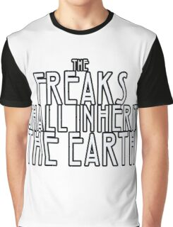Freaks Shall Inherit the Earth Graphic T-Shirt