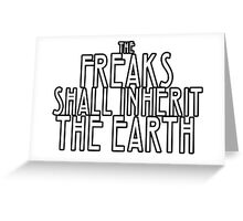 Freaks Shall Inherit the Earth Greeting Card