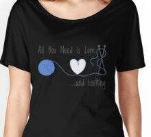 Knitting Products - All You Need is Love... and Knitting Women's Relaxed Fit T-Shirt