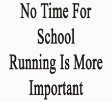 No Time For School Running Is More Important  by supernova23