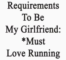 Requirements To Be My Girlfriend: *Must Love Running  by supernova23