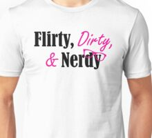 Flirty, Dirty, & Nerdy Unisex T-Shirt