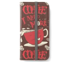 I Need More Coffee iPhone Wallet/Case/Skin