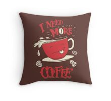 I Need More Coffee Throw Pillow
