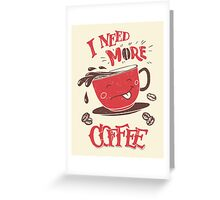I Need More Coffee Greeting Card