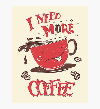 I Need More Coffee Photographic Print