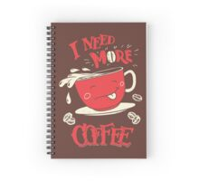 I Need More Coffee Spiral Notebook