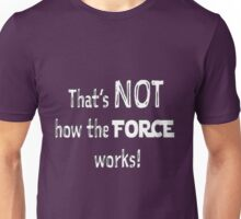 That's NOT how the FORCE works! Unisex T-Shirt