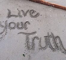 Live Your Truth by GoddessChrissy