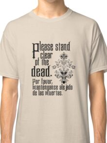 Please stand clear of the dead Classic T-Shirt