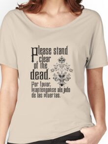 Please stand clear of the dead Women's Relaxed Fit T-Shirt