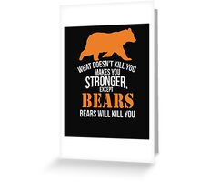 What does not kill you makes you stronger bears Greeting Card