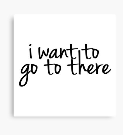 I want to go to there - Liz Lemon Canvas Print