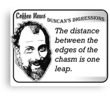 The distance between the edges of the chasm is one leap Canvas Print