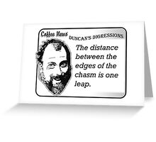 The distance between the edges of the chasm is one leap Greeting Card
