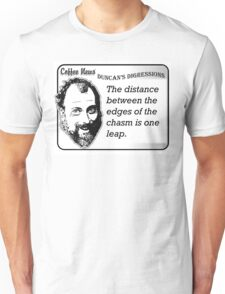 The distance between the edges of the chasm is one leap Unisex T-Shirt