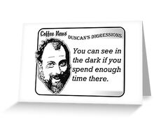 You can see in the dark if you spend enough time there. Greeting Card