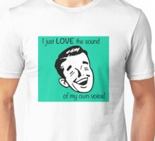 I just LOVE the sound of my own voice! Unisex T-Shirt