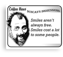 Smiles aren't always free.  Smiles cost a lot to some people. Canvas Print