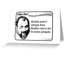 Smiles aren't always free.  Smiles cost a lot to some people. Greeting Card