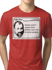 Smiles aren't always free.  Smiles cost a lot to some people. Tri-blend T-Shirt