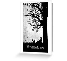 """""""We're All Mad Here"""" Greeting Card"""