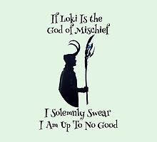 Loki God of Mischief, Solemnly Swear I am Up to No Good by NerdGirlTees