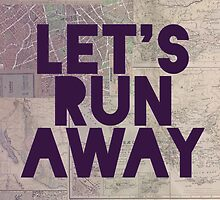 Let's Run Away x Map by Leah Flores