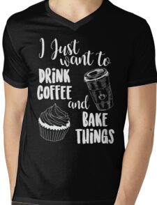 I Just Want To Drink Coffee & Bake Things Mens V-Neck T-Shirt