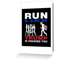 Trump Chasing You Greeting Card